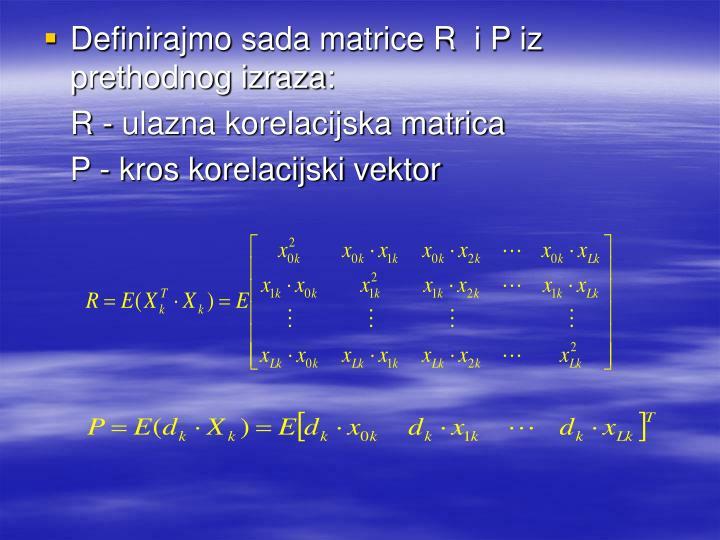 Definirajmo sada matrice R  i P iz prethodnog izraza:
