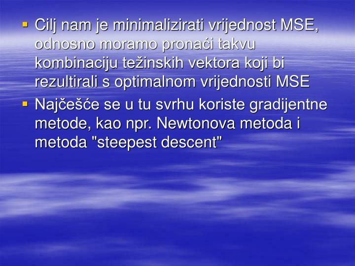 Cilj nam je minimalizirati vrijednost MSE, odnosno moramo pronaći takvu kombinaciju težinskih vektora koji bi rezultirali s optimalnom vrijednosti MSE