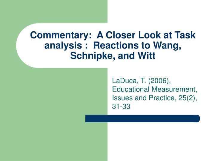 Commentary:  A Closer Look at Task analysis :  Reactions to Wang, Schnipke, and Witt