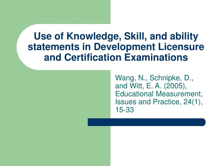 Use of Knowledge, Skill, and ability statements in Development Licensure and Certification Examinati...