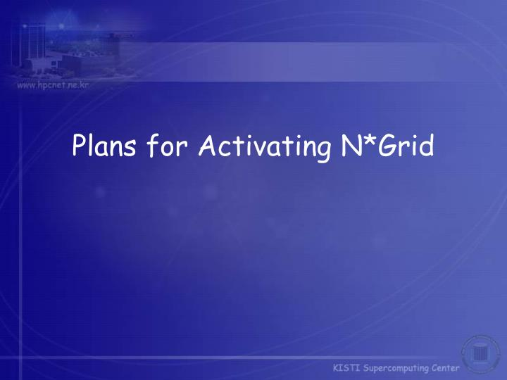 Plans for Activating N*Grid