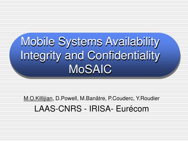 Mobile Systems Availability Integrity and Confidentiality MoSAIC