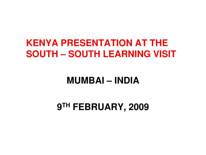 KENYA PRESENTATION AT THE SOUTH – SOUTH LEARNING VISIT