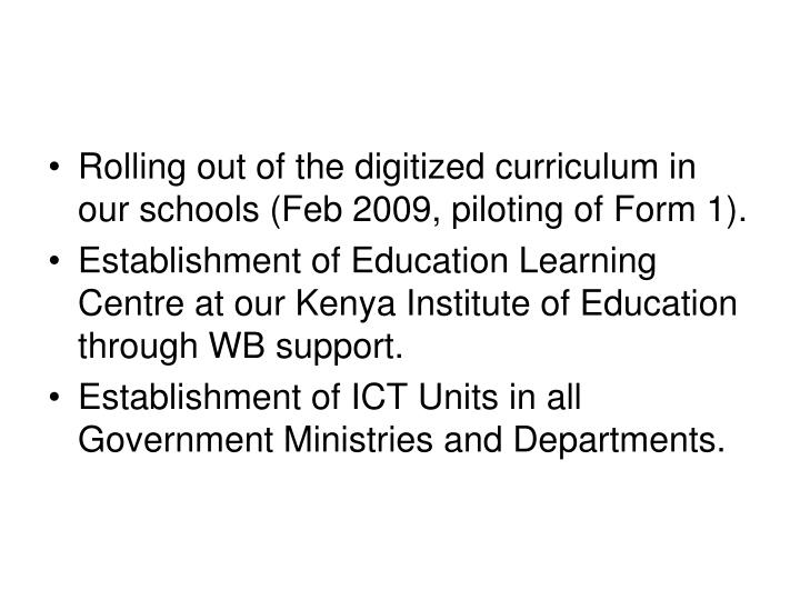 Rolling out of the digitized curriculum in our schools (Feb 2009, piloting of Form 1).