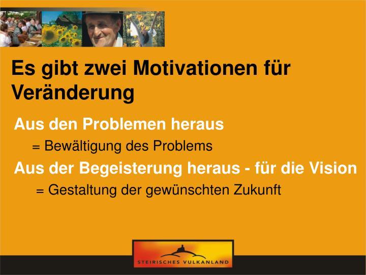 Es gibt zwei Motivationen für Veränderung