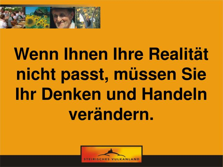 Wenn Ihnen Ihre Realität nicht passt, müssen Sie Ihr Denken und Handeln verändern.