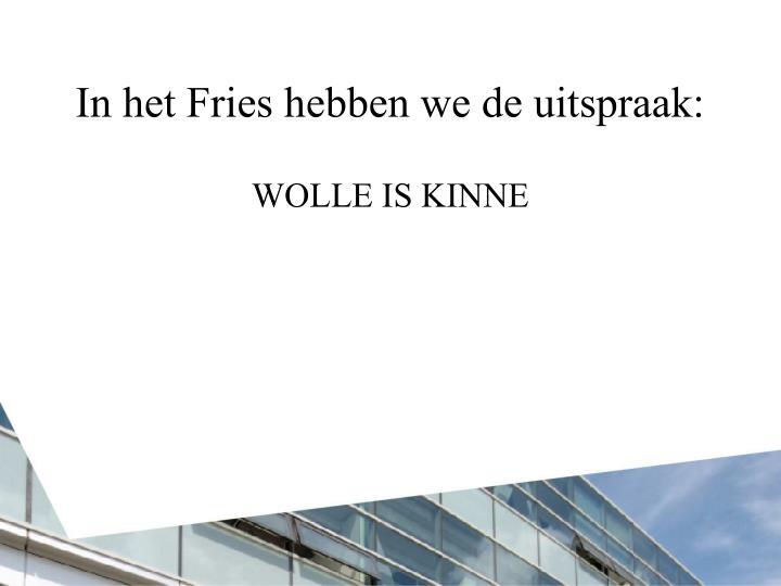 In het Fries hebben we de uitspraak: