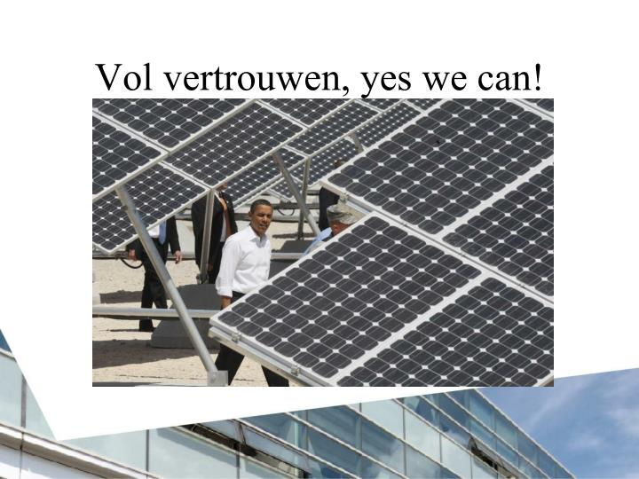 Vol vertrouwen, yes we can!