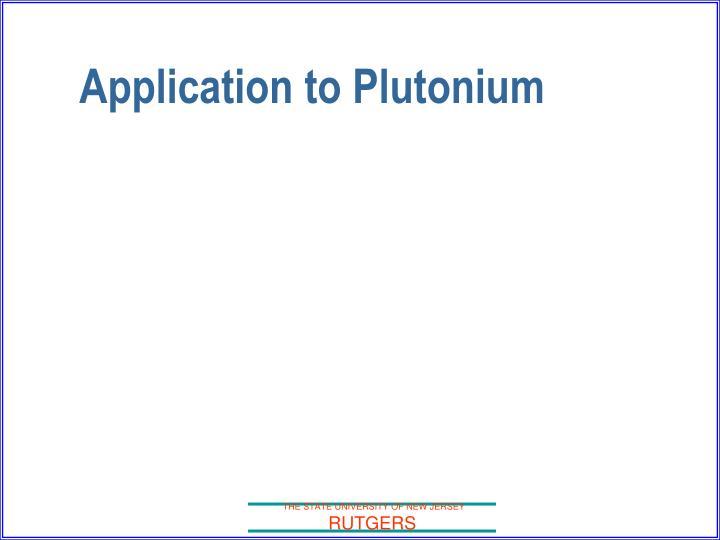 Application to Plutonium
