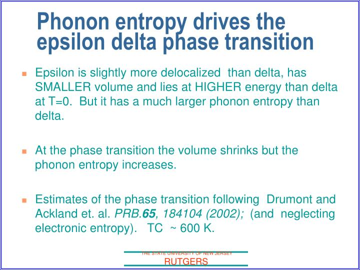 Epsilon is slightly more delocalized  than delta, has SMALLER volume and lies at HIGHER energy than delta at T=0.  But it has a much larger phonon entropy than delta.