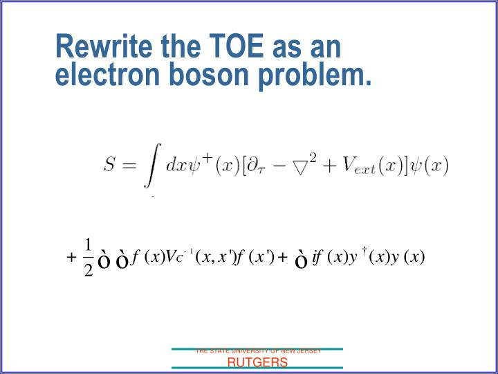 Rewrite the TOE as an electron boson problem.