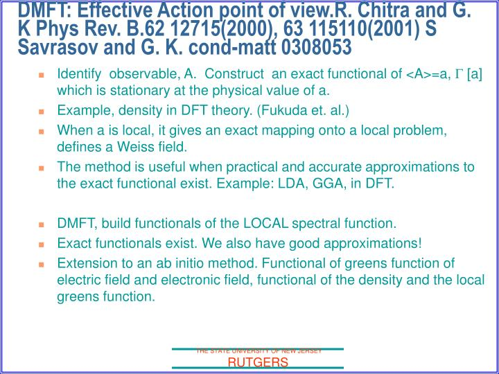 DMFT: Effective Action point of view.R. Chitra and G. K Phys Rev. B.62 12715(2000), 63 115110(2001) S Savrasov and G. K. cond-matt 0308053