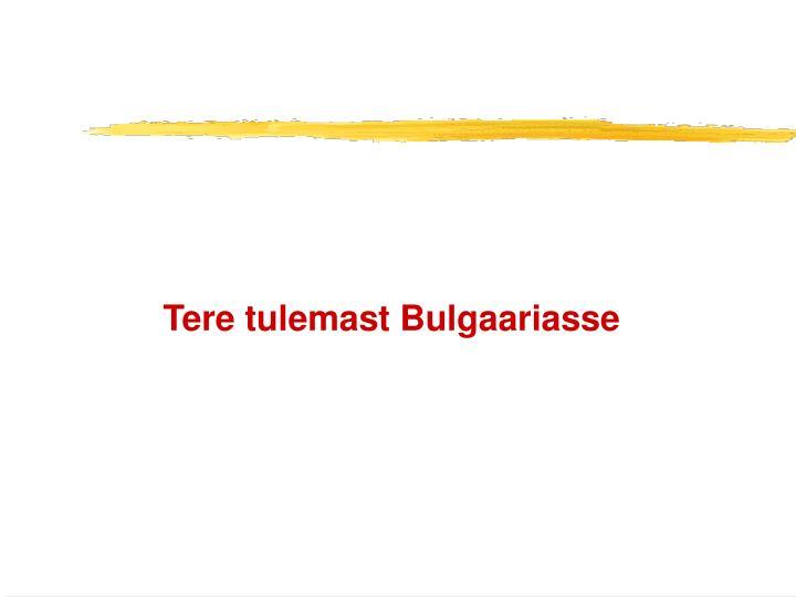Tere tulemast Bulgaariasse