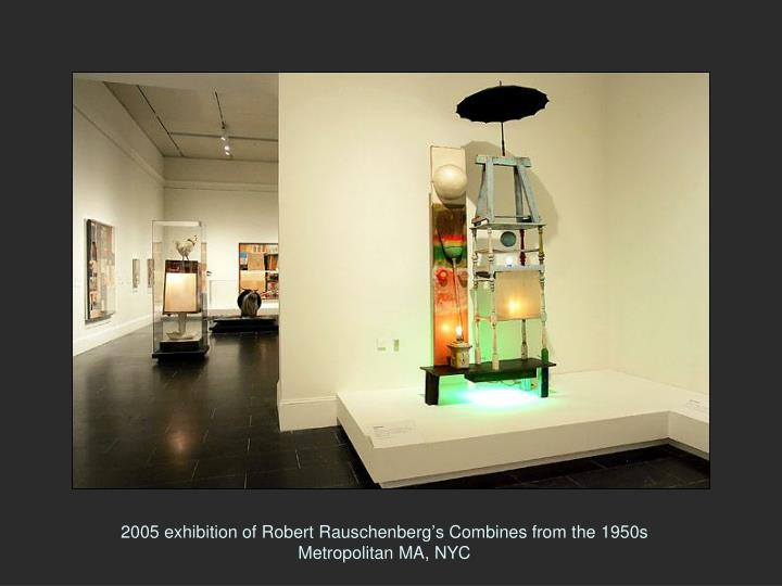 2005 exhibition of Robert Rauschenberg's Combines from the 1950s