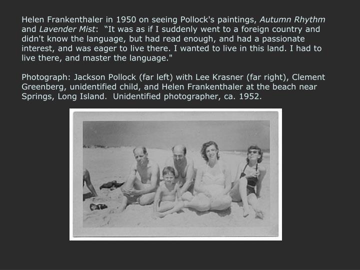 Helen Frankenthaler in 1950 on seeing Pollock's paintings,
