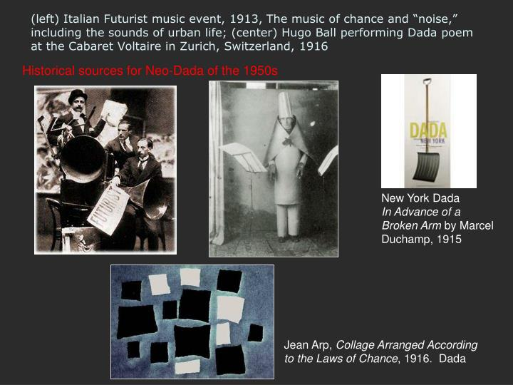 "(left) Italian Futurist music event, 1913, The music of chance and ""noise,"" including the sounds of urban life; (center) Hugo Ball performing Dada poem at the Cabaret Voltaire in Zurich, Switzerland, 1916"