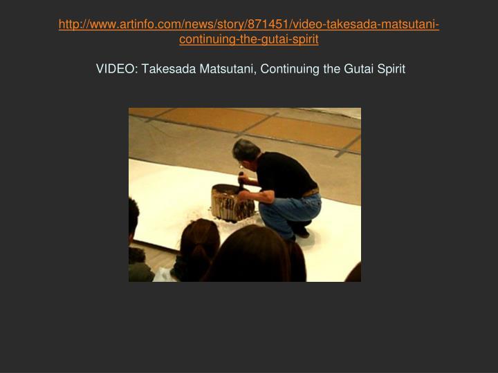 http://www.artinfo.com/news/story/871451/video-takesada-matsutani-continuing-the-gutai-spirit