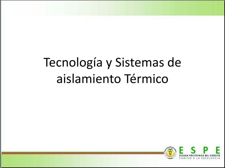 Tecnología y Sistemas de aislamiento Térmico
