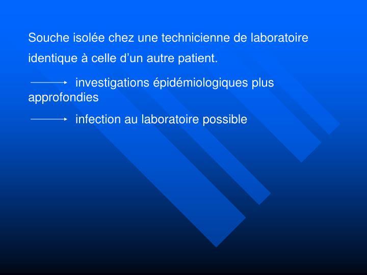 Souche isolée chez une technicienne de laboratoire identique à celle d'un autre patient.