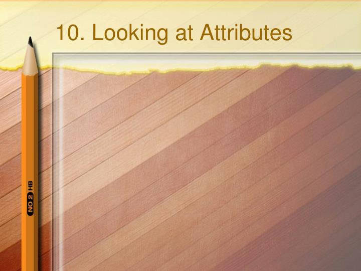 10. Looking at Attributes