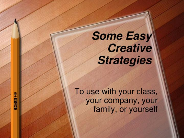 Some easy creative strategies
