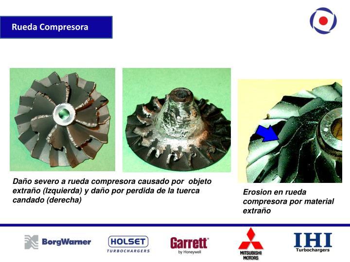 Daño severo a rueda compresora causado por  objeto extraño (Izquierda) y daño por perdida de la tuerca candado (derecha)