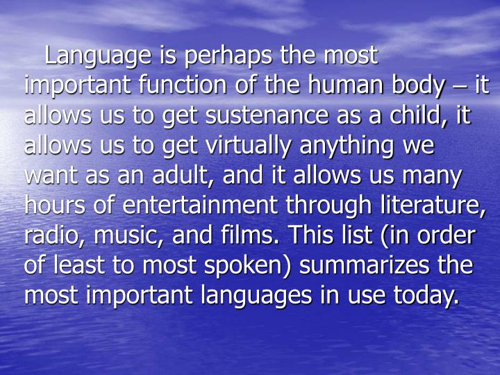 Language is perhaps the most  important function of the human body