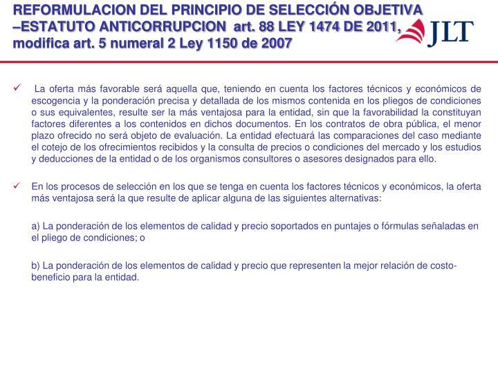 REFORMULACION DEL PRINCIPIO DE SELECCIÓN OBJETIVA –ESTATUTO ANTICORRUPCION  art. 88 LEY 1474 DE 2011, modifica art. 5 numeral 2 Ley 1150 de 2007