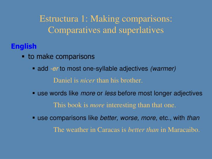 Estructura 1: Making comparisons: Comparatives and superlatives