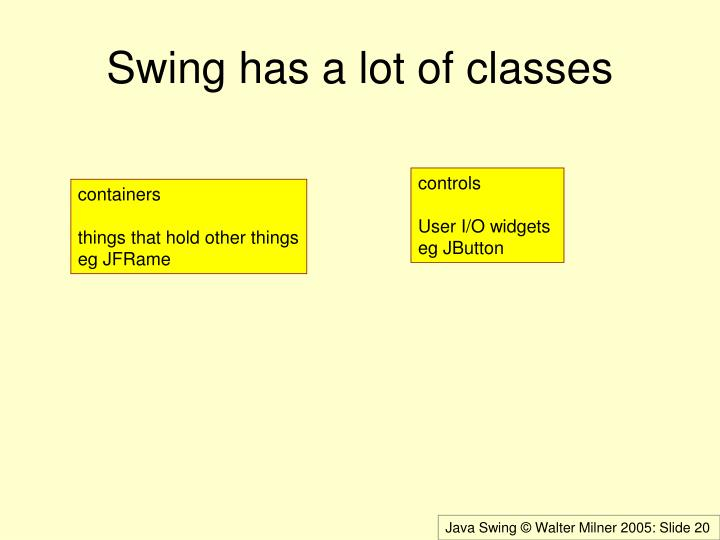 Swing has a lot of classes