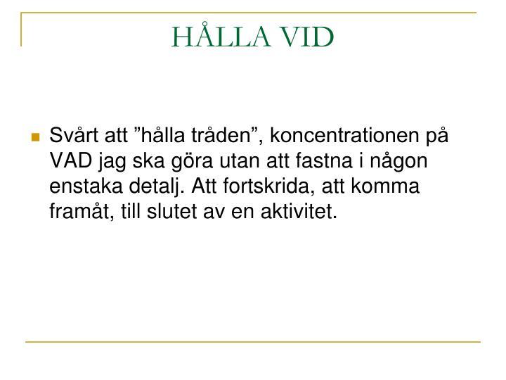 HÅLLA VID