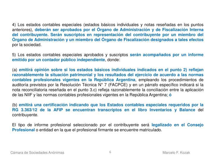 4) Los estados contables especiales (estados básicos individuales y notas reseñadas en los puntos anteriores),