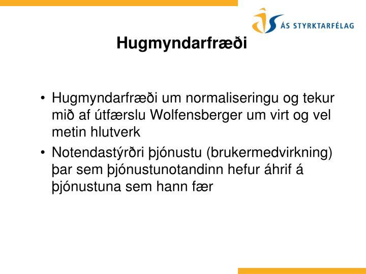 Hugmyndarfræði um normaliseringu og tekur mið af útfærslu Wolfensberger um virt og vel metin hlutverk