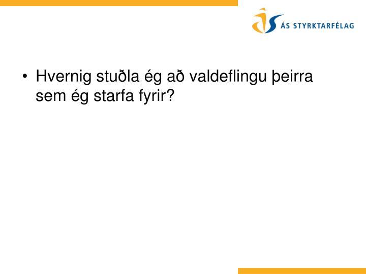 Hvernig stuðla ég að valdeflingu þeirra sem ég starfa fyrir?