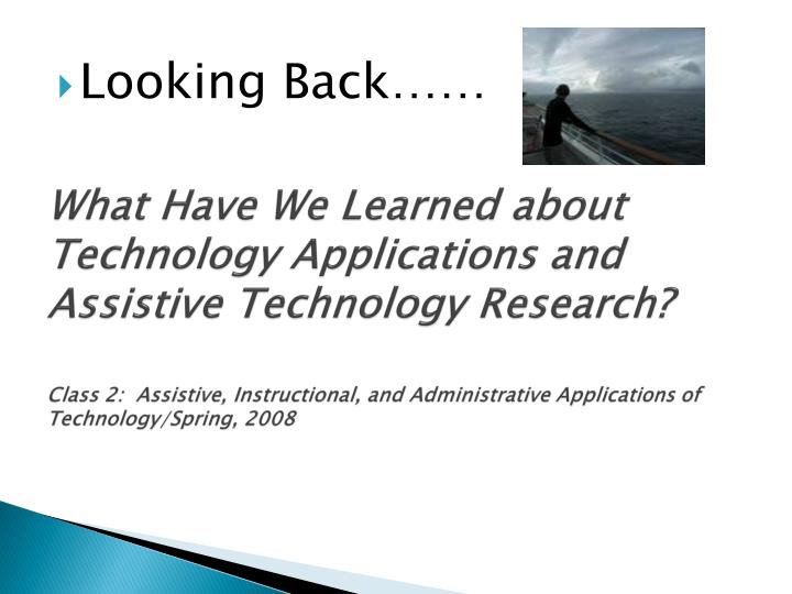 What Have We Learned about Technology Applications and Assistive Technology Research?