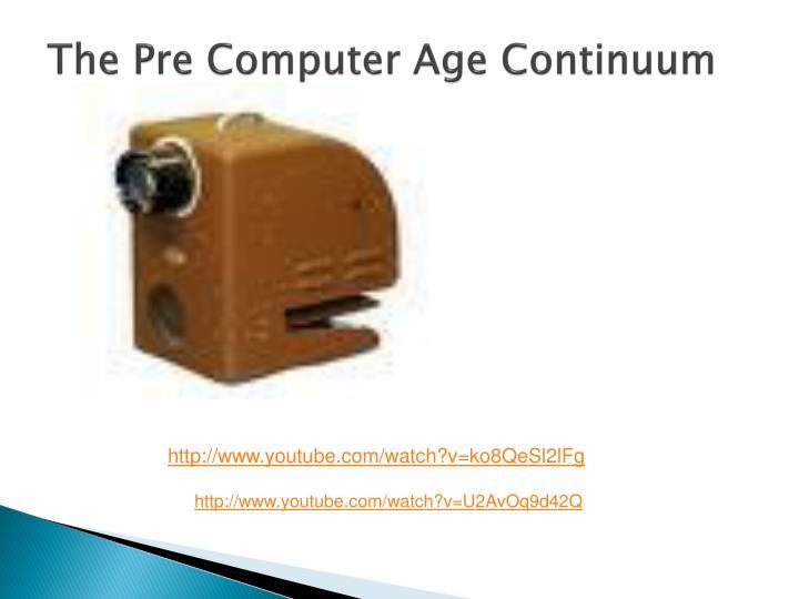 The Pre Computer Age Continuum