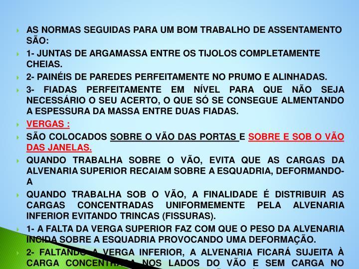 AS NORMAS SEGUIDAS PARA UM BOM TRABALHO DE ASSENTAMENTO SÃO: