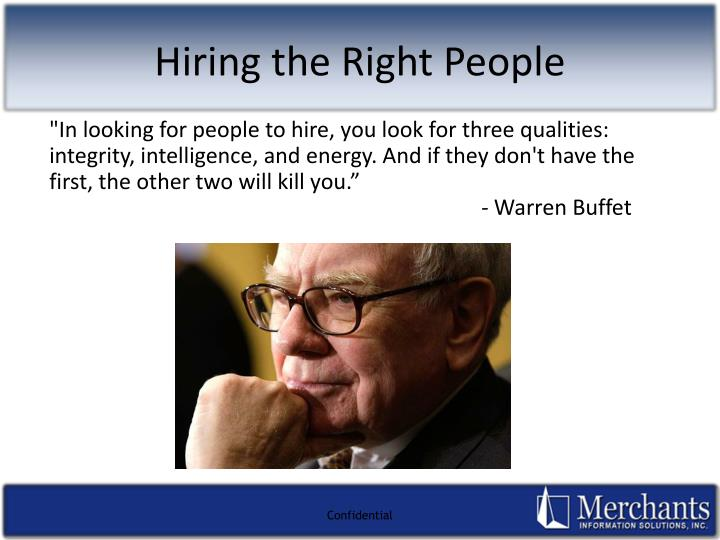 """In looking for people to hire, you look for three qualities: integrity, intelligence, and energy. And if they don't have the first, the other two will kill you."""