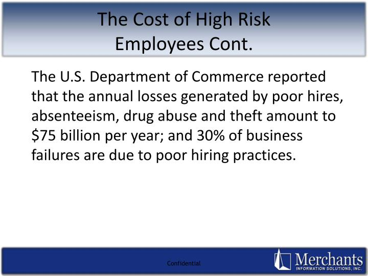 The U.S. Department of Commerce reported that the annual losses generated by poor hires, absenteeism, drug abuse and theft amount to $75 billion per year; and 30% of business failures are due to poor hiring practices.