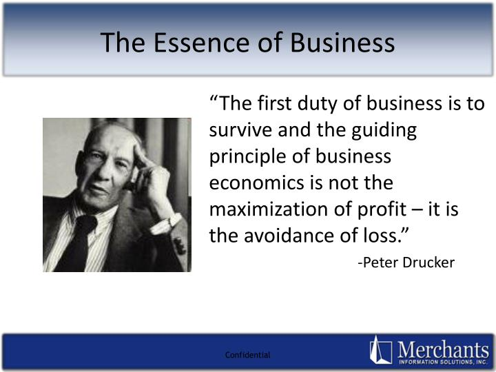 """The first duty of business is to survive and the guiding principle of business economics is not the maximization of profit – it is the avoidance of loss."""