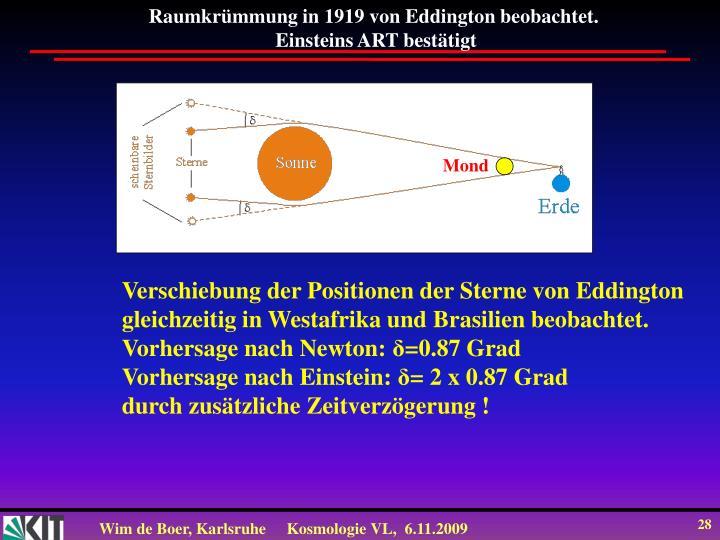 Raumkrümmung in 1919 von Eddington beobachtet.