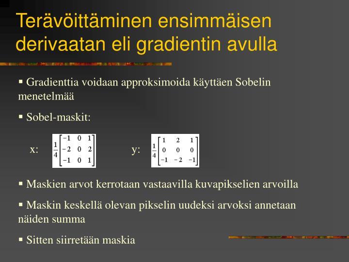 Terävöittäminen ensimmäisen derivaatan eli gradientin avulla