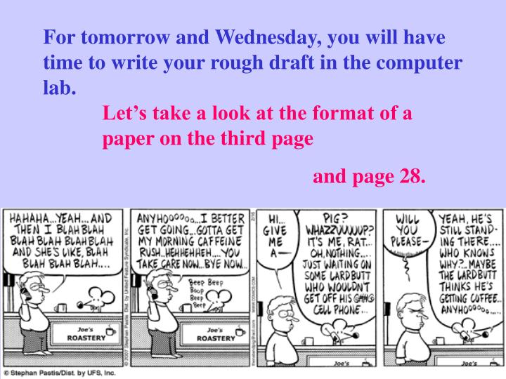 For tomorrow and Wednesday, you will have time to write your rough draft in the computer lab.