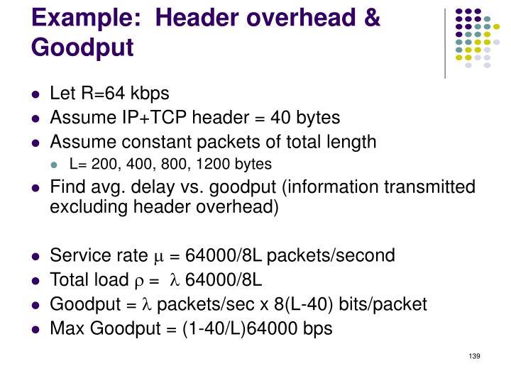 Example:  Header overhead & Goodput