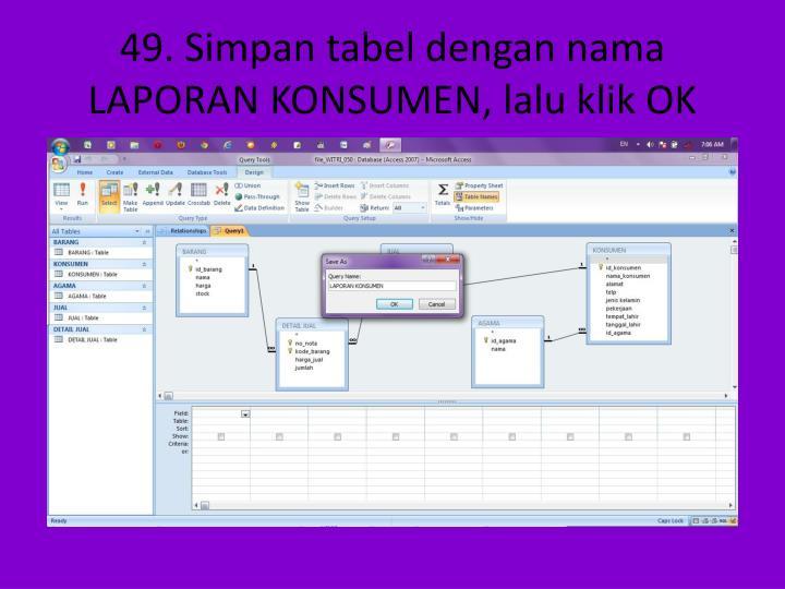 49. Simpan tabel dengan nama LAPORAN KONSUMEN, lalu klik OK