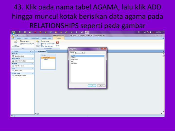43. Klik pada nama tabel AGAMA, lalu klik ADD hingga muncul kotak berisikan data agama pada RELATIONSHIPS seperti pada gambar