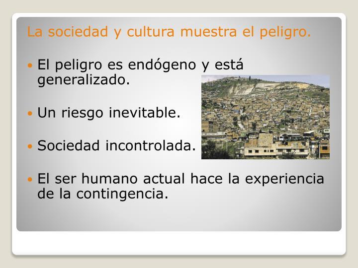 La sociedad y cultura muestra el peligro.
