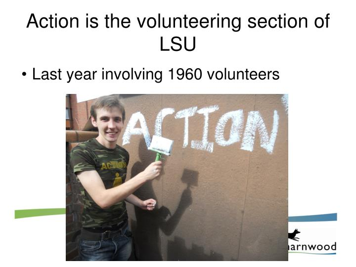 Action is the volunteering section of LSU