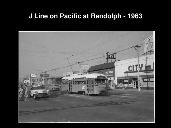J Line on Pacific at Randolph - 1963