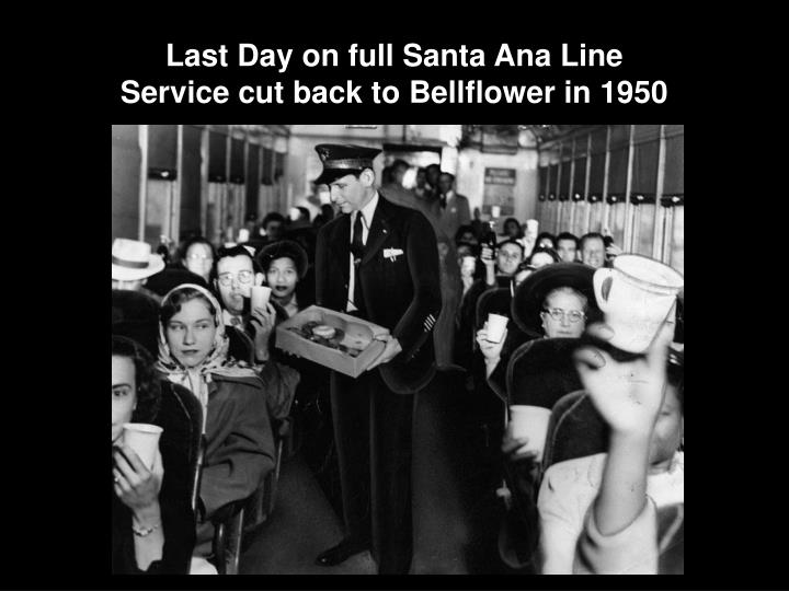 Last Day on full Santa Ana Line